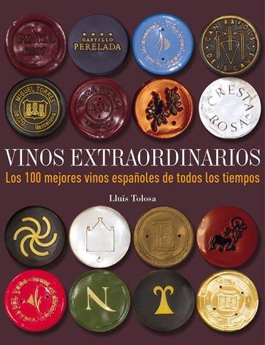 Vinos Extraordinarios. Los 100 mejores vinos españoles de todos los tiempos. De Lluís Tolosa.