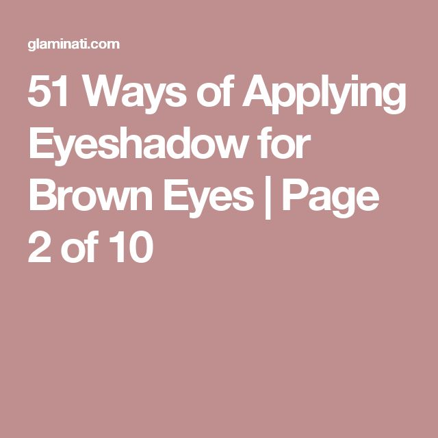 51 Ways of Applying Eyeshadow for Brown Eyes   Page 2 of 10