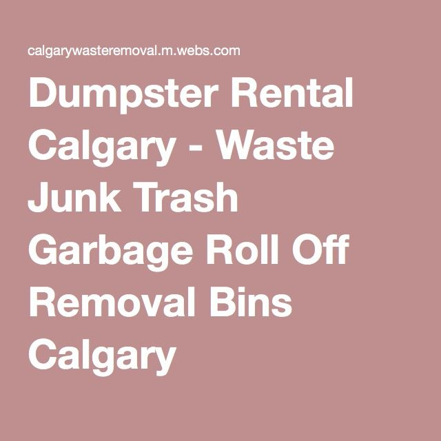 Dumpster Rental Calgary - Waste Junk Trash Garbage Roll Off Removal Bins Calgary
