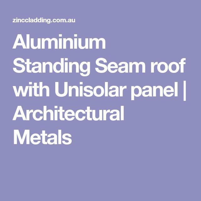 Aluminium Standing Seam roof with Unisolar panel | Architectural Metals