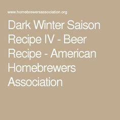 Dark Winter Saison Recipe IV - Beer Recipe - American Homebrewers Association