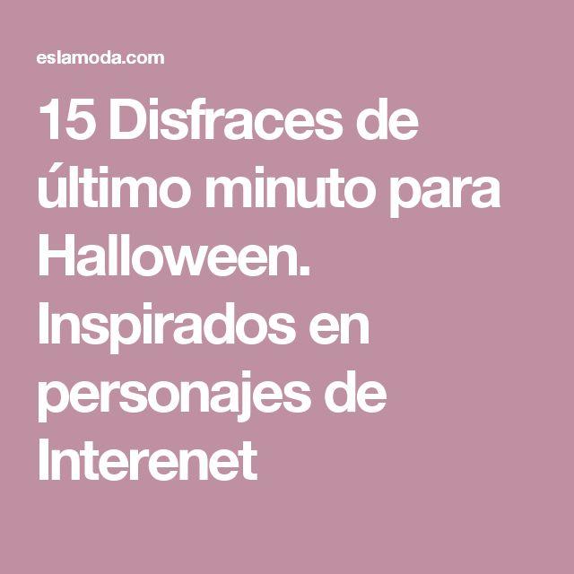 15 Disfraces de último minuto para Halloween. Inspirados en personajes de Interenet
