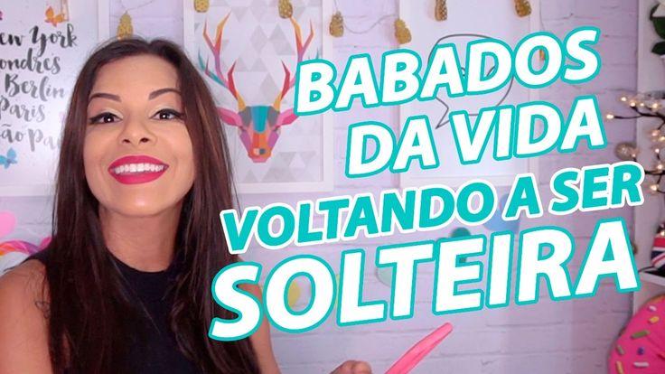 BABADOS DA VIDA -  VOLTANDO A SER SOLTEIRA