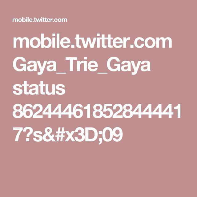 mobile.twitter.com Gaya_Trie_Gaya status 862444618528444417?s=09