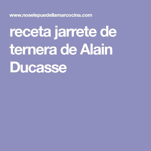 receta jarrete de ternera de Alain Ducasse