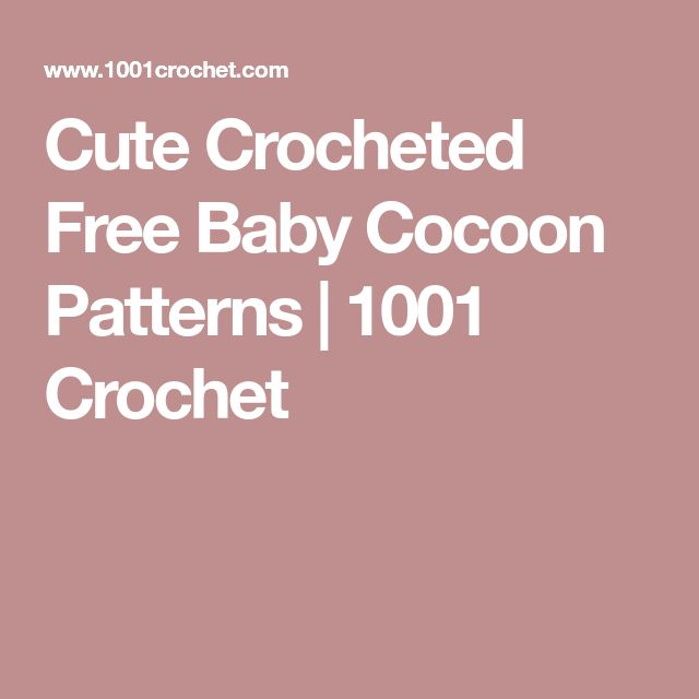 Cute Crocheted Free Baby Cocoon Patterns   1001 Crochet