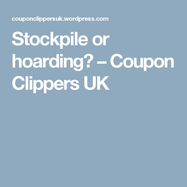 Stockpile or hoarding? – Coupon Clippers UK