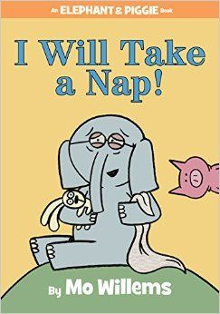 Title: I Will Take a Nap! Author & Illustrator: Mo Willems Publisher: Hyperion Books for Children Year: 2015 ISBN: 978-1-4847-1630-4 Summary: Gerald is tired and cranky so he decides to take a ...