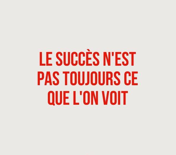 """""""Le succès n'est pas toujours ce que l'on voit"""""""