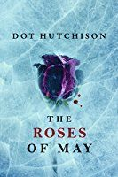 When I read Hutchinson's first book I could barely wait to read her second one, Roses of May. It somewhat connected with the Butterfly Garden taking place a couple months after. It was good and again detailed creepily with a very clear villian. I would recommend this book to my friend. It follows the next victim and the accounts of a serial killer. It would make an awesome episode or two of law and order SVU. My only complaint was the fact it was clear who the killer was.