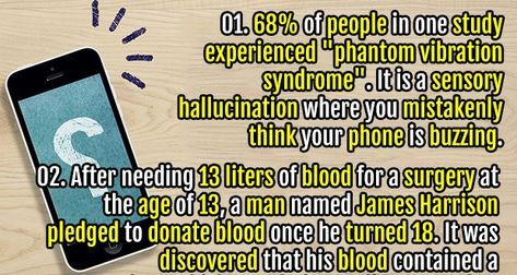 """1. 68% of people in one study experienced """"phantom vibration syndrome"""". It is a sensory hallucination where you mistakenly think your phone is buzzing. 2. Alien hand syndrome is a rare neurological disorder in which one hand functions involuntarily, with the victim completely unaware of its actions."""
