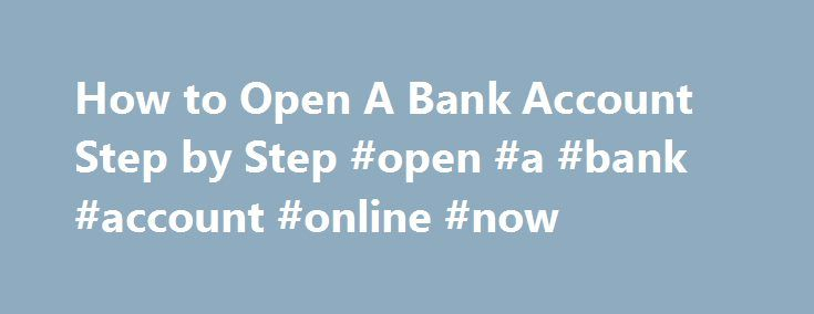 How to Open A Bank Account Step by Step #open #a #bank #account #online #now http://iowa.nef2.com/how-to-open-a-bank-account-step-by-step-open-a-bank-account-online-now/  # How Can I Easily Open Bank Accounts? Question: What do I need to do to open a bank account? Ready to start a new account but not sure how? The process is easy, and we ve broken it down into several separate steps. Use this document as a checklist; you ll always know what you need to do next, and you ll find tips to help…