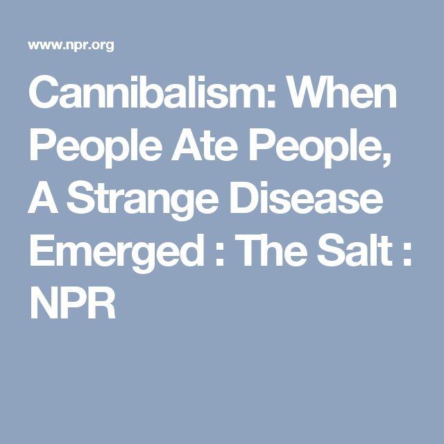 Cannibalism: When People Ate People, A Strange Disease Emerged : The Salt : NPR