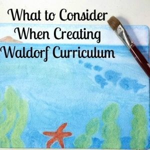 What to Consider When Creating Waldorf Curriculum - If we feed children what they need in the early years, independent judgement and their own personality will slowly sparkle in when they reach adolescence!