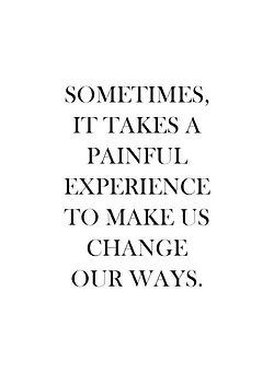 So lets make sure we did not have to go through painful experiences to change our ways.