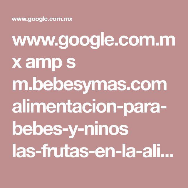www.google.com.mx amp s m.bebesymas.com alimentacion-para-bebes-y-ninos las-frutas-en-la-alimentacion-infantil-el-platano-la-pina-el-kiwi-y-otras-frutas-tropicales amp