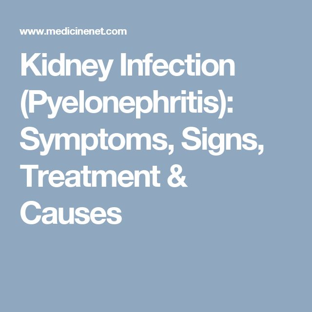 Kidney Infection (Pyelonephritis): Symptoms, Signs, Treatment & Causes