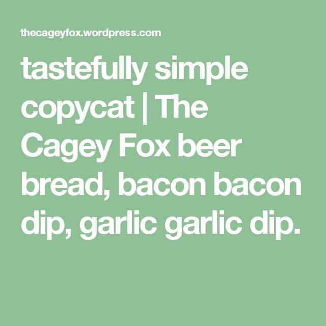 tastefully simple copycat | The Cagey Fox beer bread, bacon bacon dip, garlic garlic dip.