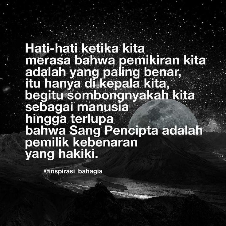 Hati-hati ketika kita merasa bahwa pemikiran kita adalah yang paling benar itu hanya di kepala kita begitu sombongnyakah kita sebagai manusia hingga terlupa bahwa Sang Pencipta adalah pemilik kebenaran yang hakiki. @inspirasi_bahagia