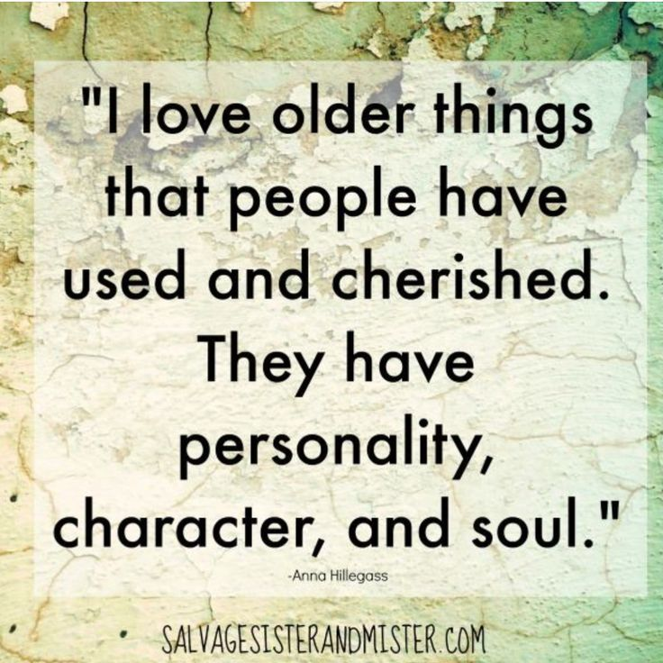 Quote- I love older things that people have cherished. They have personality, character, and soul. Anna Hillegass  Thrifting, upcycle, reuse, repurpose