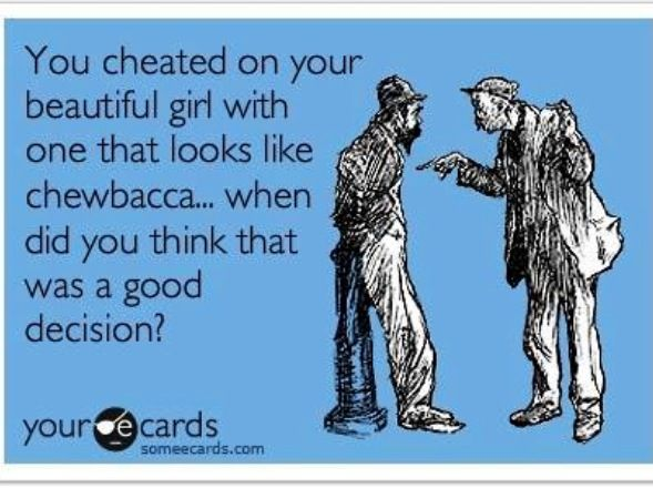 Hahahaha my husband has never cheated but I had an ex that did and let me tell you that bitch was nasty looking!!! Hahahaha!!! He still regrets it too bad sweety!!