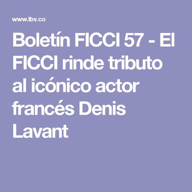 Boletín FICCI 57 - El FICCI rinde tributo al icónico actor francés Denis Lavant