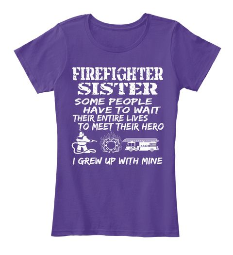 Firefighter Sister Some People Have To Wait Their Entire Lives To Meet Their Hero I Grew Up With Mine Purple Camiseta de Mujer Front