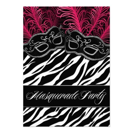 Found: http://www.zazzle.com/hot_pink_zebra_masquerade_ball_party_invitations-161294584336478548?rf=238473901001614851 Zebra Black Hot Pink & Silver Mask - Masquerade Ball Party Invitations -- feature two masks in black with silver trim and hot pink feathers over top a zebra background. You can use these invites for any occasion that you choose -- a birthday, sweet 16, quinceanera (sweet 15), themed party, and any other type of event.