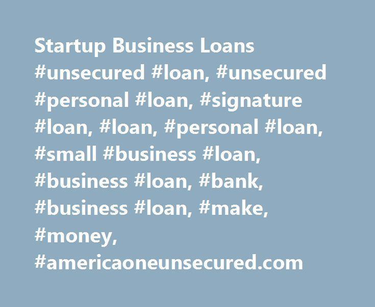Startup Business Loans Unsecured Loan Unsecured Personal Loan Signature Loan Loan Personal Business Loans Small Business Loans Start Up Business