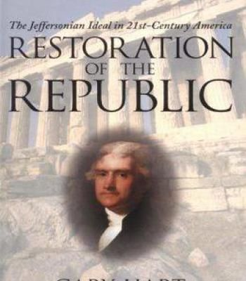 Restoration Of The Republic: The Jeffersonian Ideal In 21st-Century America By Gary Hart PDF