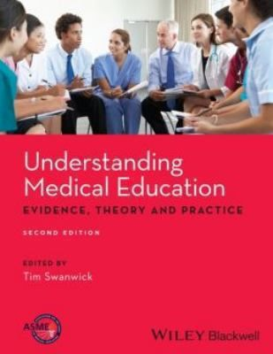 Understanding Medical Education: Evidence, Theory and Practice second edition (2013). Editor: Tim Swanwick