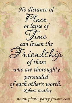No distance of place or lapse of time can lessen the friendship