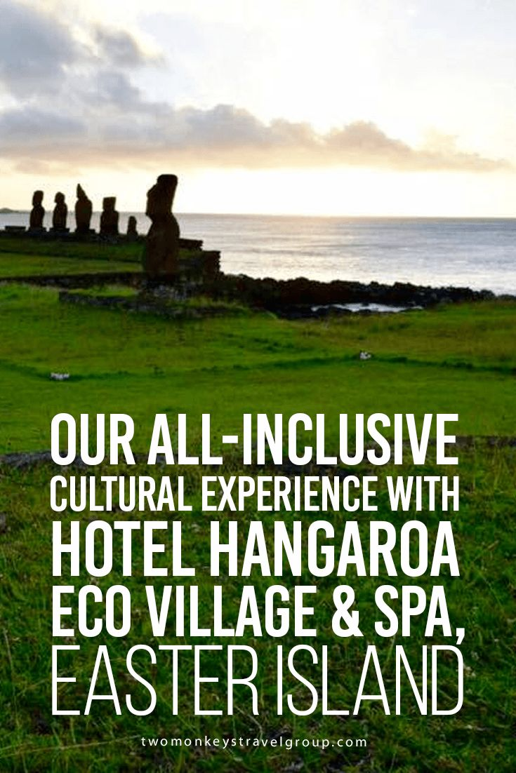 Our All Inclusive Cultural Experience With Hotel Hangaroa Eco Village Spa Easter Island Travelling Pinterest And