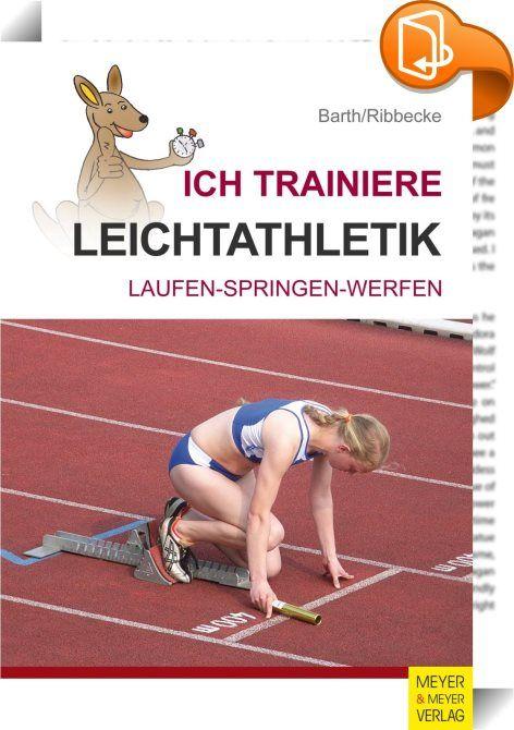 Ich trainiere Leichtathletik    ::  Viele Übungsstunden hast du nun schon auf dem Sportplatz verbracht und einige Grundtechniken zum Laufen, Springen und Werfen erlernt. Leichtathletik macht dir Spaß und vielleicht hast du auch schon deine besonderen Stärken entdeckt. Nun möchtest du ernsthaft trainieren, deine Technik und Kondition verbessern und erfolgreich an Wettkämpfen teilnehmen? Dann ist dieses Trainingsbuch genau das richtige für dich! Wir stellen die Disziplinen der Leichtathl...