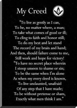 A mason's creed MODIFIED For All... to live as gently as I might, to be, no matter where, a light!