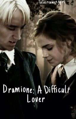 Dramione: A Difficult Lover #wattpad #fanfiction