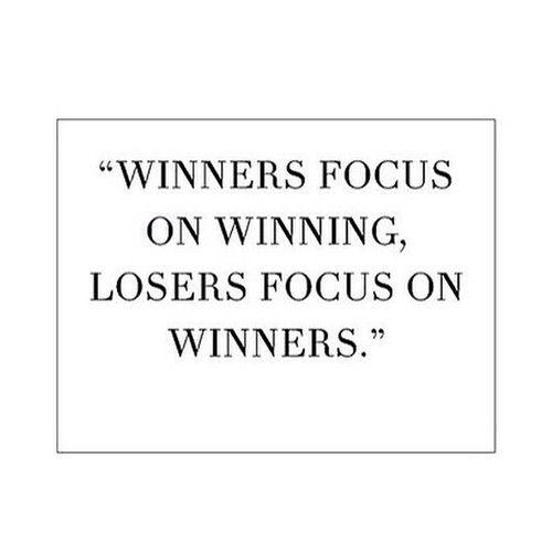 Winners focus on winning.