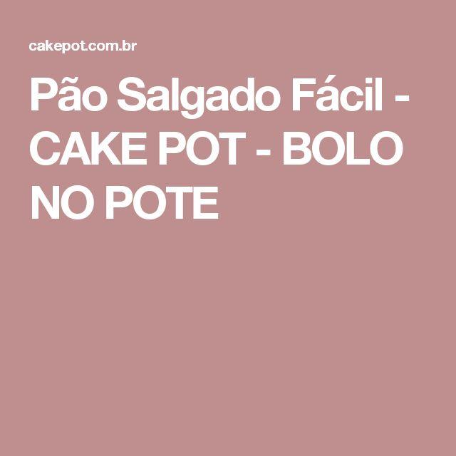 Pão Salgado Fácil - CAKE POT - BOLO NO POTE