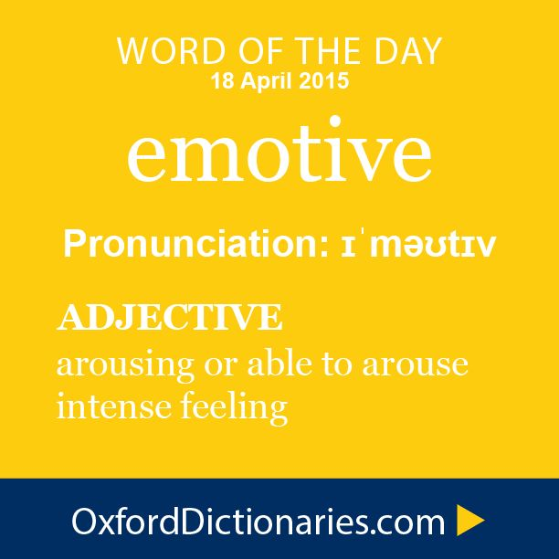 emotive (adjective): Arousing or able to arouse intense feeling. Word of the Day for 18 April 2015. #WOTD #WordoftheDay #emotive