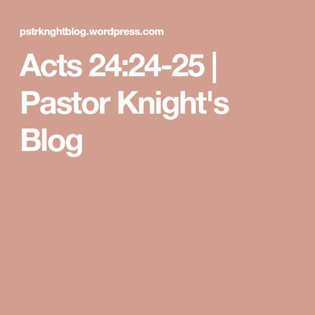 Acts 24:24-25 | Pastor Knight's Blog