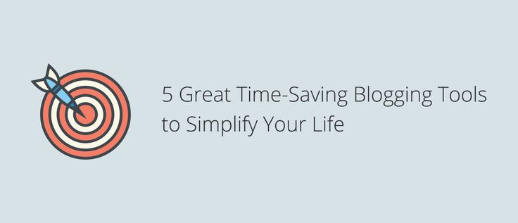 5 Great Time-Saving Blogging Tools to Simplify Your Life
