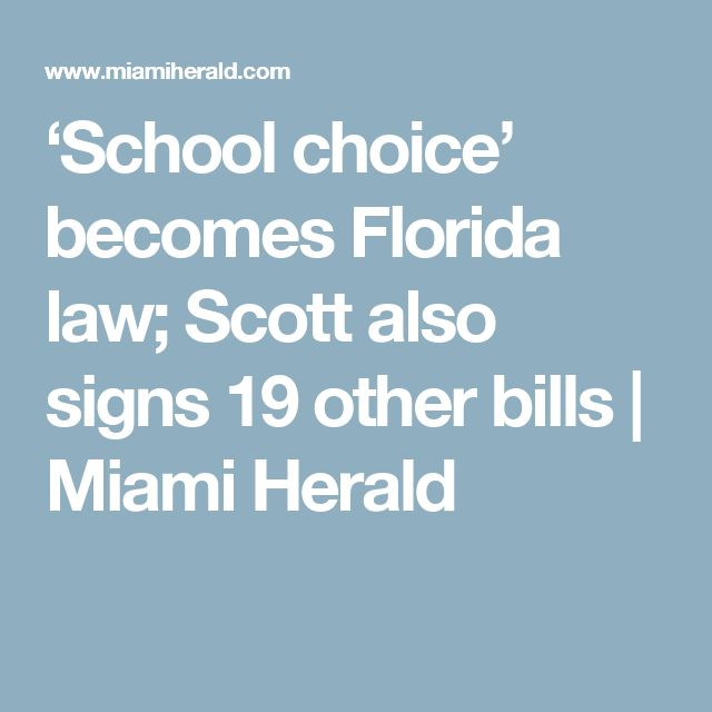 'School choice' becomes Florida law; Scott also signs 19 other bills | Miami Herald