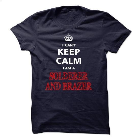 Can not keep calm I am a SOLDERER AND BRAZER - #sweatshirt cutting #swetshirt sweatshirt. BUY NOW => https://www.sunfrog.com/Names/Can-not-keep-calm-I-am-a-SOLDERER-AND-BRAZER.html?68278