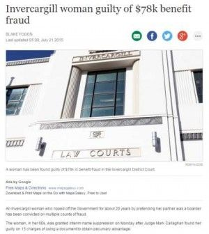 An Invercargill woman who ripped off the Government for about 20 years by pretending her partner was a boarder has been convicted on multiple counts of fraud.  The woman, in her 60s, was granted interim name suppression on Monday after Judge Mark Callaghan found her guilty on 15 charges of using a document to obtain pecuniary advantage.