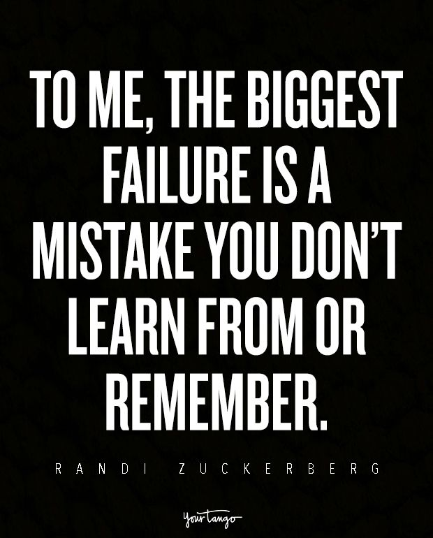 To me the biggest failure is a mistake you don't learn from or remember. — Randi Zuckerberg