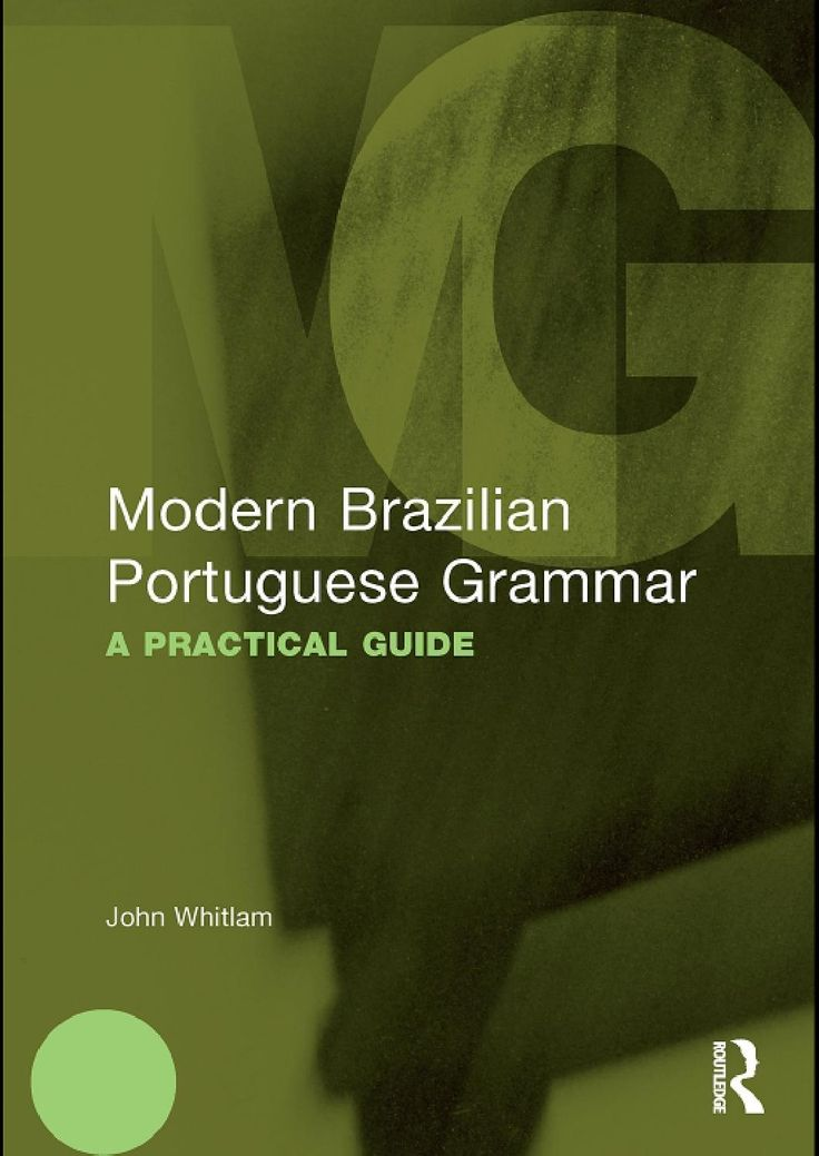 Modern Brazilian Portuguese Grammar: A Practical Guide  By John Whitlam. Routledge, 2011.