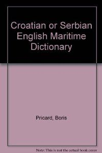 Croatian-English Maritime Dictionary: Boris Pricard: 9788603003628: Amazon.com: Books