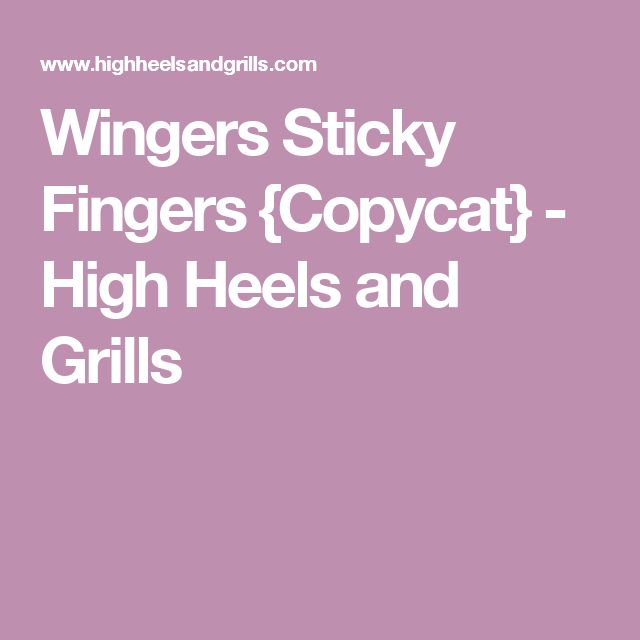 Wingers Sticky Fingers {Copycat} - High Heels and Grills