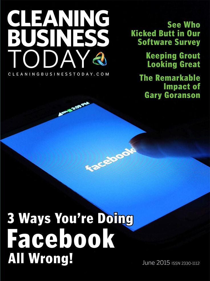 "The Cleaning Business Today cover for June 2015 highlights the importance of social media with our feature article on ""3 Ways You're Doing Facebook All Wrong!"" This issue continues the technology theme with results of our survey on your favorite cleaning business software."