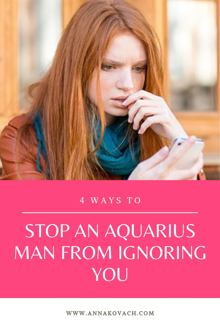 How To Get An Aquarius Man To Stop Ignoring You (With